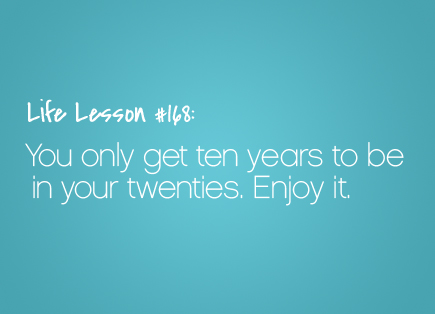 you only get 10 years to be in your twenties