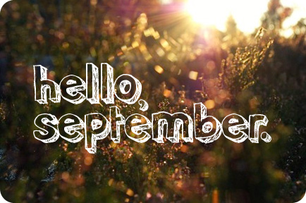 Hello September. Quote Of The Day: