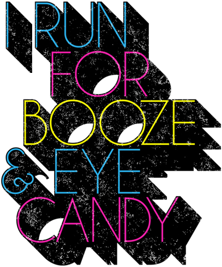 i run for booze and eye candy