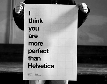 i think you are more perfect than helvetica