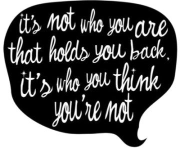 it's not who you are that holds you back. it's who you think you're not