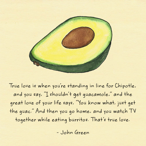 "...and the great love of your life says, ""You know what, just get the guac."