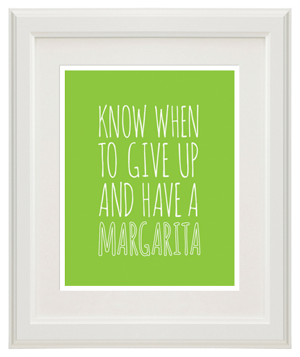 know when to give up and have a margarita quote 8x10 print