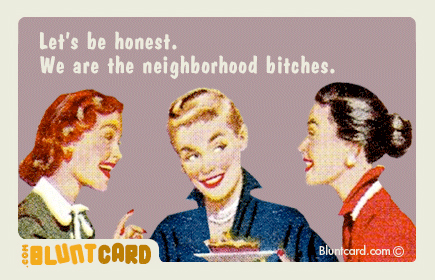 let's be honest we are the neighborhood bitches bluntcard