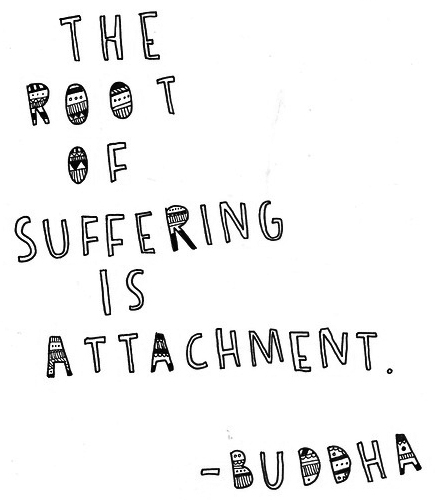 the root of suffering is attachment - buddha