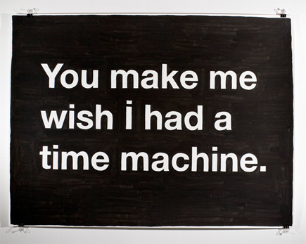 you make me wish i had a time machine