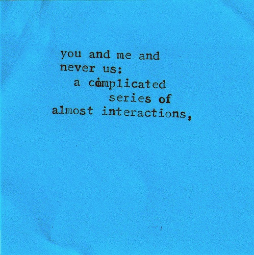 you and me and never us; a complicated series of almost interactions